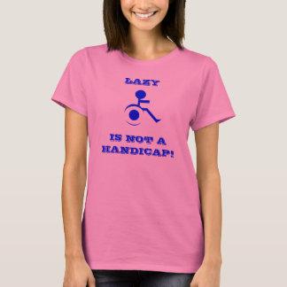 LAZY IS NOT A HANDICAP T-Shirt