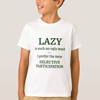 LAZY is such an ugly word --- I prefer the term SE T-Shirt