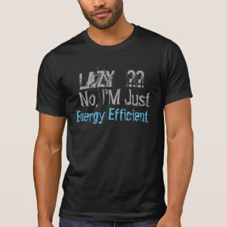 Lazy, No I'm energy efficient  funny t-shirt