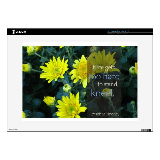 "LDS Quote: When Life Gets Too Hard to Stand, Kneel 15"" Laptop Skin"