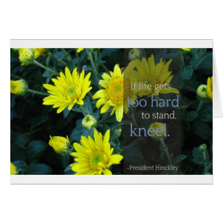 LDS Quote: When Life Gets Too Hard to Stand, Kneel Card
