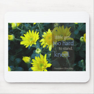LDS Quote: When Life Gets Too Hard to Stand, Kneel Mouse Pad
