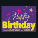 "LDS Young Women happy birthday sign. Yard Sign<br><div class=""desc"">Wish each young woman a happy birthday with this yard sign.</div>"