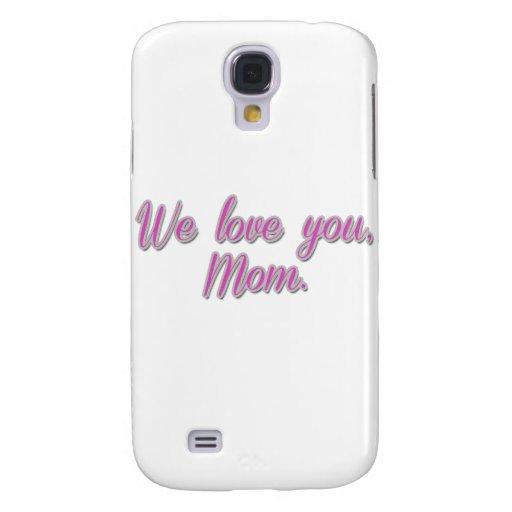 Le amamos, mamá funda para galaxy s4