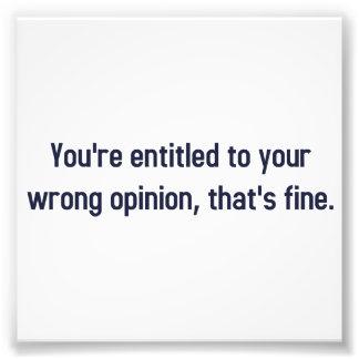 Le dan derecho a su opinión incorrecta, de que est impresión fotográfica