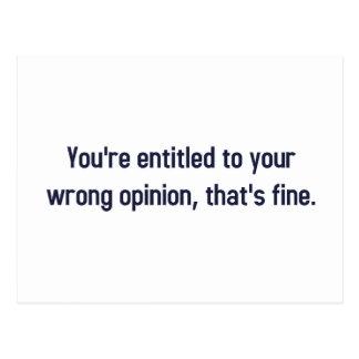 Le dan derecho a su opinión incorrecta, de que postal