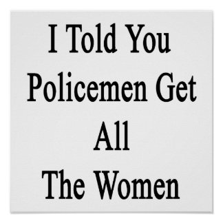 Le dije que los policías consiguen a todas las impresiones