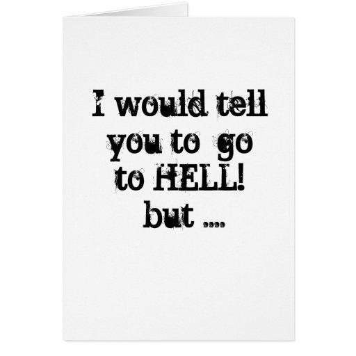 ¡Le diría ir al INFIERNO! pero…. Tarjeta De Felicitación