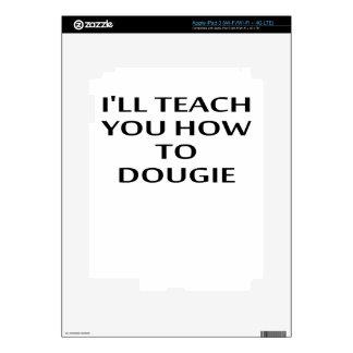 LE ENSEÑARÉ a CÓMO A DOUGIE T-Shirts.png iPad 3 Skin