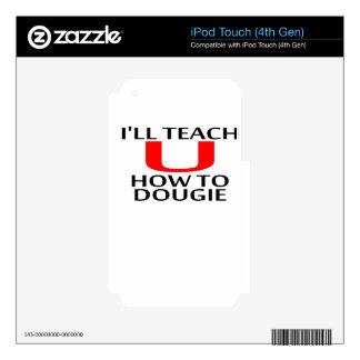 LE ENSEÑARÉ a CÓMO a las camisetas K.png de DOUGIE Calcomanías Para iPod Touch 4G