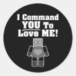 Le ordeno a que me ame robot pegatinas redondas