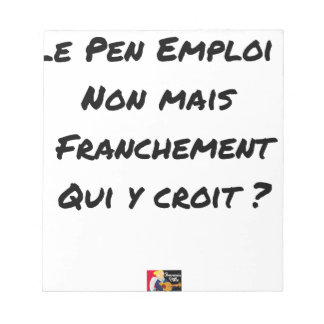 LE PEN EMPLOYMENT! NOT, BUT FRANKLY, WHICH NOTEPAD