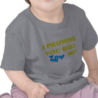 ¡Le prometo que me amará Camisetas