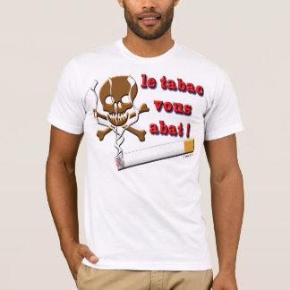 le tabac vous abat T-Shirt