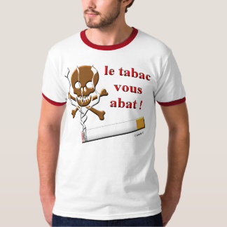 le tabac vous abat ! tee shirts