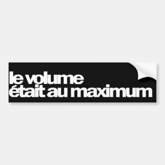 Le Volume Était Au Maximum Bumper Stickers