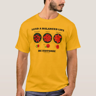 Lead A Balanced Life Be Isotonic Osmolytic T-Shirt
