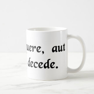 Lead, follow, or get out of the way. coffee mug