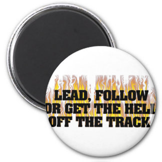 Lead Follow Or Get The Hell Off The Track Magnet