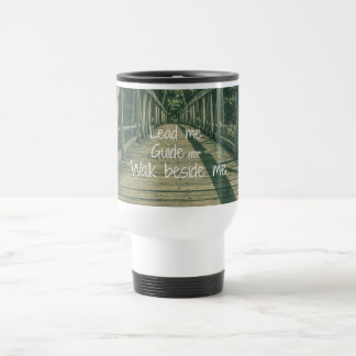 Lead Me Guide Me Walk beside Me Quote 15 Oz Stainless Steel Travel Mug