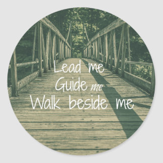 Lead Me Guide Me Walk beside Me Quote Classic Round Sticker
