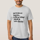 LEAD ME NOT INTO TEMPTATION FUNNY SHIRT