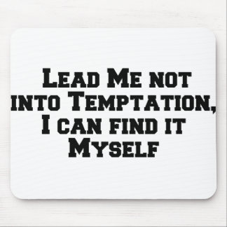 Lead me not into temptation, I can find it myself. Mouse Pad
