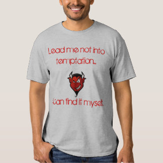 Lead Me Not Into Temptation.I Can Find It Myself T-shirt