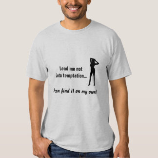 Lead me not into temptation t-shirt