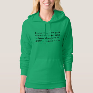 Lead the life you want to live--Tshirt Hoodie