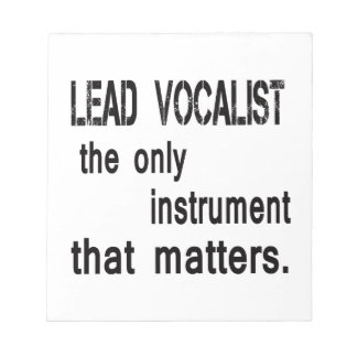 Lead Vocalist the only instrument that matters. Scratch Pad
