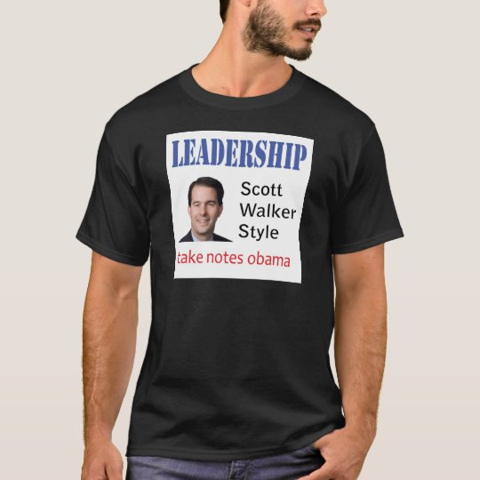 Leadership: Scott Walker style T-Shirt