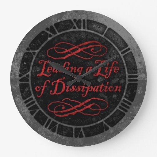 Leading A Life Of Dissipation Round Wallclock
