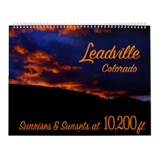 Leadville Colorado Sunrises & Sunsets at 10,200ft Calendar