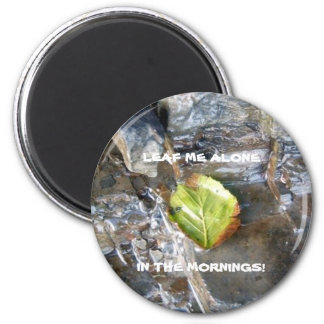 Leaf Me Alone, In The Mornings! Magnet
