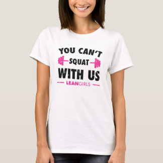 Lean Girls You Can't Squat With Us T-Shirt