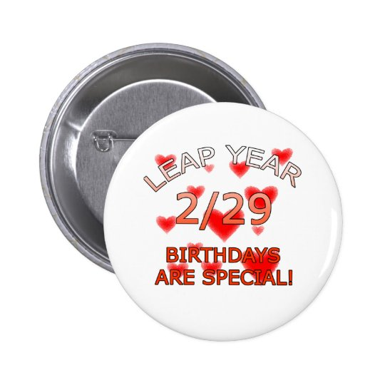 Leap Year Birthdays Are Special! Pinback Button