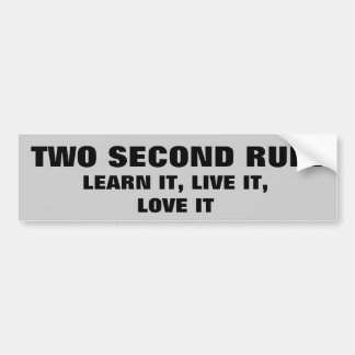 Learn and Love the 2 second rule Car Bumper Sticker