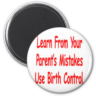 Learn From Your Parents Mistakes Use Birth Control Fridge Magnets