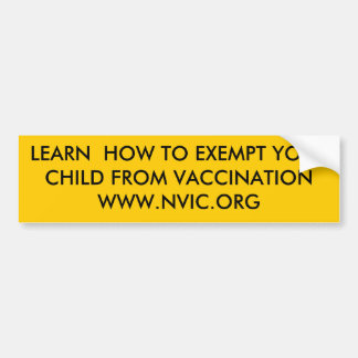 LEARN  HOW TO EXEMPT YOURCHILD FROM VACCINATION... BUMPER STICKER