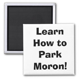 Learn How to Park Moron! 2 Inch Square Magnet