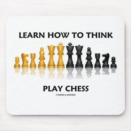 Learn How To Think Play Chess (Chess Attitude) Mouse Pad