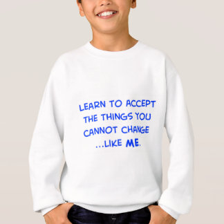 learn to accept the things you cannot change sweatshirt