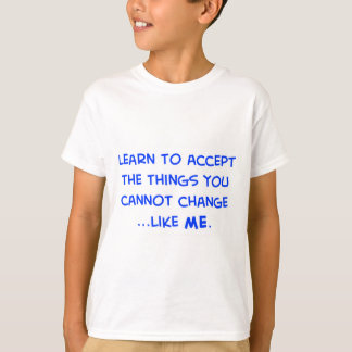 learn to accept the things you cannot change T-Shirt
