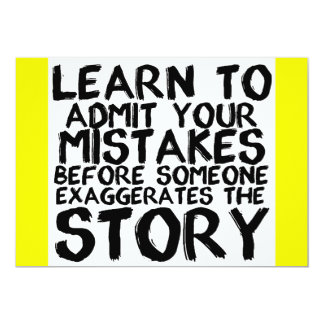 LEARN TO ADMIT YOUR MISTAKES BEFORE SOMEONE EXAGGE INVITE