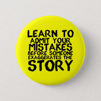 LEARN TO ADMIT YOUR MISTAKES BEFORE SOMEONE EXAGGE PINBACK BUTTON