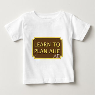 Learn to plan ahead baby T-Shirt