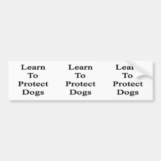 Learn To Protect Dogs Car Bumper Sticker