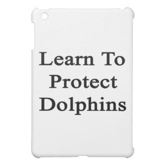 Learn To Protect Dolphins Cover For The iPad Mini