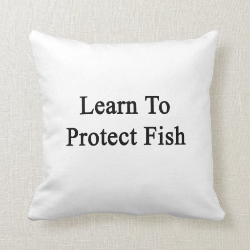 Learn To Protect Fish Throw Pillow